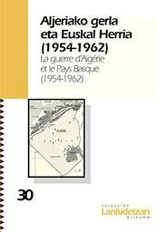 Aljeriako gerla eta Euskal Herria, 1954-1962 = La Guerre d' Algérie au Pays Basque, 1954-1962 |