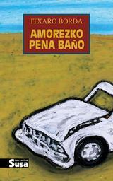 Amorezko pena baño / Itxaro Borda | Borda, Itxaro (1959) - Oragarrekoa baina Baionan sortua 1959ko martxoaren 29an. Auteur