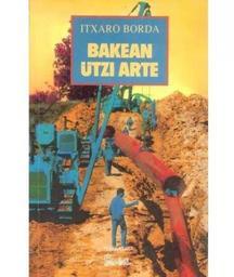 Bakean ützi arte = [Jusqu'à ce que nous obtenions la paix] / Itxaro Borda | Borda, Itxaro (1959) - Oragarrekoa baina Baionan sortua 1959ko martxoaren 29an. Auteur