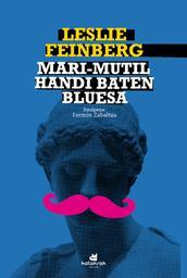 Mari-mutil handi baten bluesa / Leslie Feinberg, egilea | Feinberg, Leslie (1949-2014). Auteur