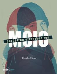 Moio : gordetzea ezinezkoa zen / Kattalin Miner | Miner, Kattalin (1988-...). Auteur
