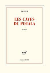 Les caves du Potala : roman / Dai Sijie | Dai, Sijie. Auteur