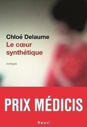 Le coeur synthétique : roman / Chloé Delaume | Delaume, Chloé. Auteur