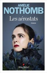 Les aérostats : roman / Amélie Nothomb | Nothomb, Amélie. Auteur