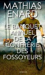Le Banquet annuel de la Confrérie des fossoyeurs : roman / Mathias Enard | Enard, Mathias. Auteur