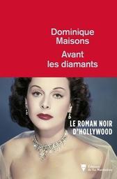 Avant les diamants : roman noir / Dominique Maisons, auteur | Maisons, Dominique. Auteur
