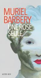 Une rose seule : roman / Muriel Barbery | Barbery, Muriel. Auteur