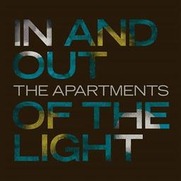 In and out of the light / The Apartments, groupe vocal et instrumental | The Apartments (groupe). Auteur. Interprète