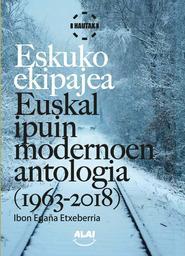 Eskuko ekipajea , Euskal ipuin modernoen antologia (1963-2018) / Ibon Egaña Etxeberria, hautaketa eta aitzin solasa  | Zaldua, Iban