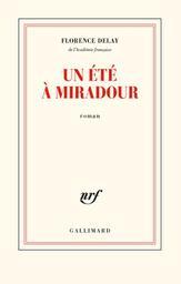 Un été à Miradour / Florence Delay | Delay, Florence. Auteur
