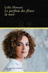 Le parfum des fleurs la nuit / Leïla Slimani | Slimani, Leïla (1981-....). Auteur