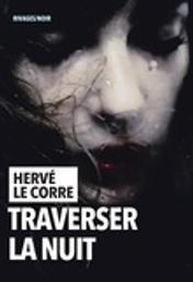 Traverser la nuit / Hervé Le Corre | Le Corre, Hervé. Auteur