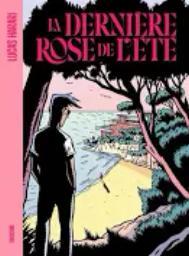 La dernière rose de l'été / Lucas Harari | Harari, Lucas. Auteur