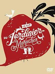 Le Kit du jardinier-maraîcher / Olivier Asselin, réal.   Asselin, Olivier. Metteur en scène ou réalisateur