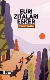 Euri Zitalari esker / Itxaro Borda | Borda, Itxaro (1959) - Oragarrekoa baina Baionan sortua 1959ko martxoaren 29an. Auteur