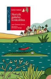 Hortzik gabeko krokodiloa / Juan Clemente Gomez   Clemente Gomez, Juan. Auteur